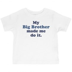 Big Brother Made Me