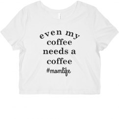 Even My Coffee Needs a Coffee Funny Mom Life Crop