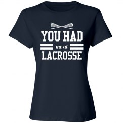 Cute You Had Me At Lacrosse