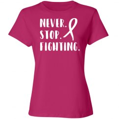 Never Stop Fighting Pink tee w/White graphic