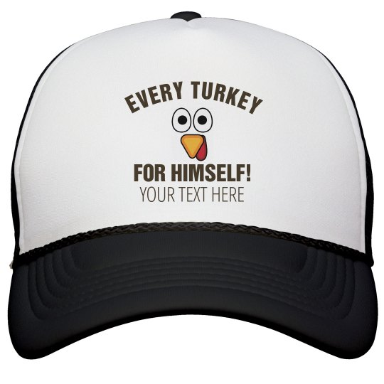 bb0952d1aca Every Turkey Trot For Himself Snapback Trucker Hat