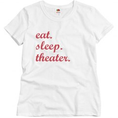 Eat. Sleep. Theater.