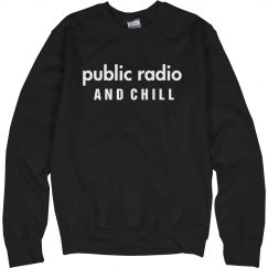 Public Radio and Chill Sweatshirt