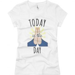 """""""Today is the day"""" Tee"""