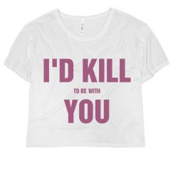 I'd Kill To Be With You
