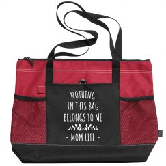 Nothing in the Bag Belongs to Me Mom Life Zippered Tote
