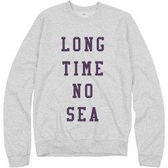Long Time No Sea Sweatshirt