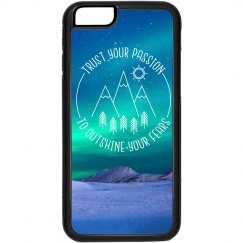 IPhone 6 case Trust your passion to outshine your fears