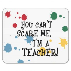 YOU CAN'T SCARE ME MOUSEPAD