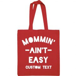 Mommin' Ain't Easy Custom Tote