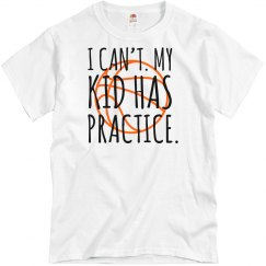 I CAN'T MY KID HAS PRACTICE - BASKETBALL.