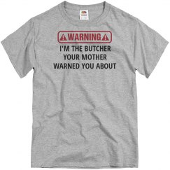 I'm the Butcher your mother warned you about shirt
