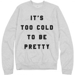It's Too Cold To Be Pretty