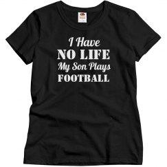 I Have No Life My Son Plays Football Shirt