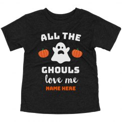 All the Ghouls Love Me Custom Toddler Halloween Tee