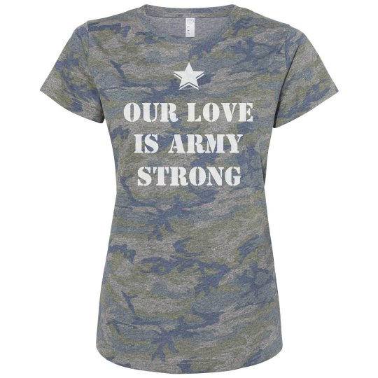 880ae4bd776 Our Love Is Army Strong Ladies Relaxed Fit Camo T-Shirt