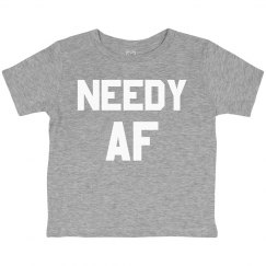 Needy AF Toddler Tee