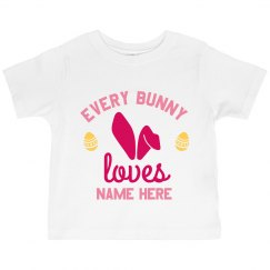 Custom Every Bunny Loves You