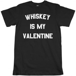 Whiskey is my Valentine Funny Tee
