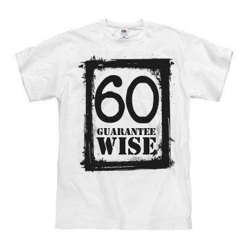 60 and guaranteed wise!