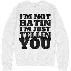 Not Hatin Just Tellin