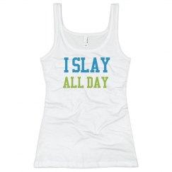 I slay all day