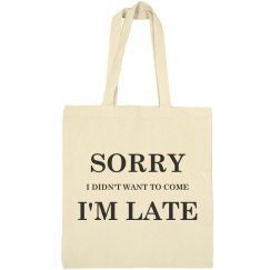 Sorry I'm Late Fashion Tote