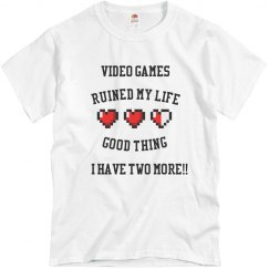 Video games ruined my life, good thing I have two more!