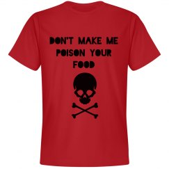 Don't make me poison your food unisex shirt