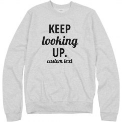 Keep Looking Up Motivational Sweatshirt