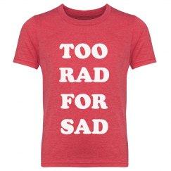 Too Rad for Sad