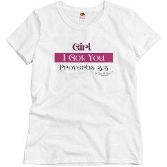 Girl I Got You T-shirt