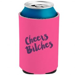 Cheers Bitches coozie