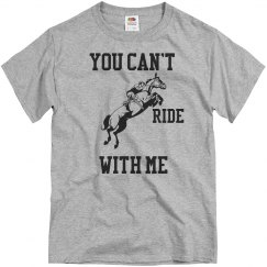 You can't ride with me