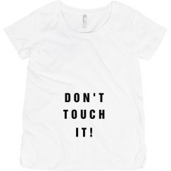Don't Touch It Pregnancy Tee