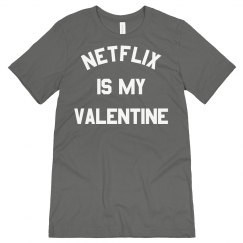 Netflix is my Valentine Funny Tee