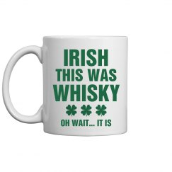 Funny Irish Coffee Mug St Pattys
