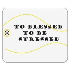 To Blessed to be stressed