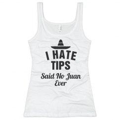 I Hate Tips Said No Juan!