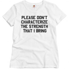 Don't Characterize My Strength