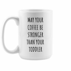 May Your Coffee Be Stronger Funny Mug