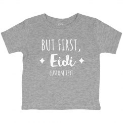 But First, Eidi Custom Toddler Tee
