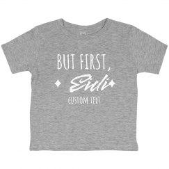 But First, Eidi Custom Toddler Tee