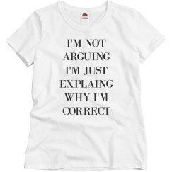 I'm Not Arguing I'm Just Correct