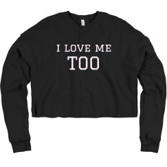 I Love Me Too Sweatshirt