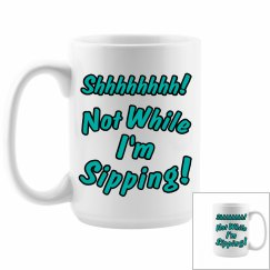 Not While I'm Sipping Coffee Humor Mug