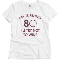 I'm turning 80 I'll Try Not To Wine