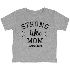 Strong Like Mom Custom Toddler Tee