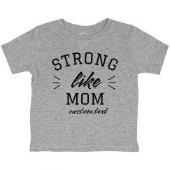 Strong Like Mom Custom Toddler Tee