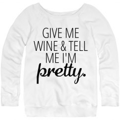 Give Me Wine & Tell Me I'm Pretty Sweatshirt